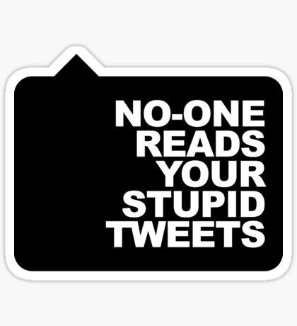 No-One Reads Your Stupid Tweets - Black Ink Sticker