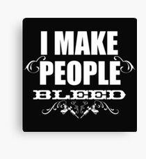 Ich lasse Leute bluten! Leinwanddruck