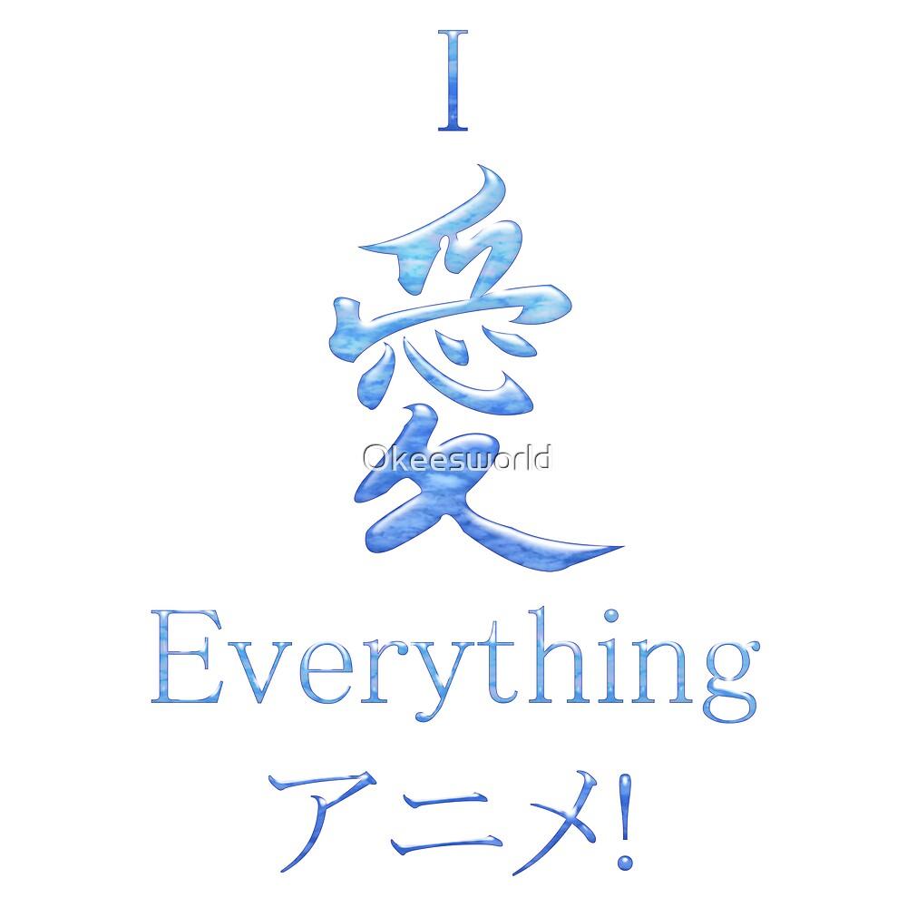 I Love Everything Anime! by Okeesworld