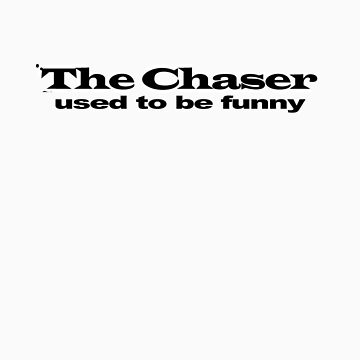 THE CHASER used to be funny by loganhille