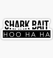 Shark bait ooh ha ha Sticker