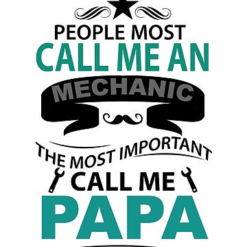 Fathers Day shirt, People Most Call Me an Mechanic The Most Importmant Call Me Papa by AnatoliyUA