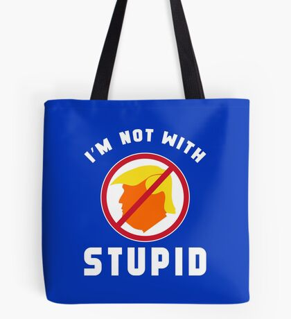 Not With Stupid Trump Tote Bag