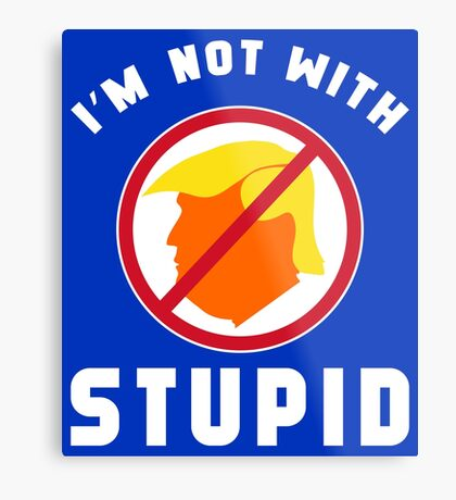 Not With Stupid Trump Metal Print
