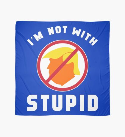 Not With Stupid Trump Scarf
