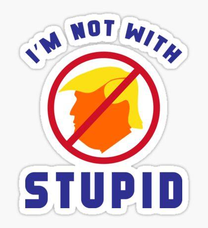 Not With Stupid Trump Sticker