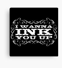 I wanna ink you up! Canvas Print