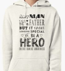 Any man Can Be a Father but it Takes Someone Special to be a Hero. Ehlers Danlos Awareness Quote Pullover Hoodie