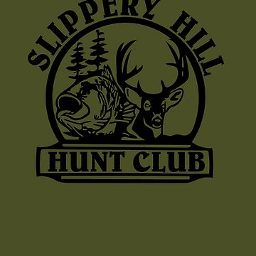 Slippery Hill Hunt Club by ProudApparel