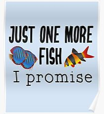 Fish Keeping Aquarium Lovers- Just One More Fish, I Promise Poster