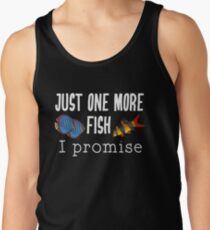 Fish Keeping Aquarium Lovers- Just One More Fish, I Promise Tank Top