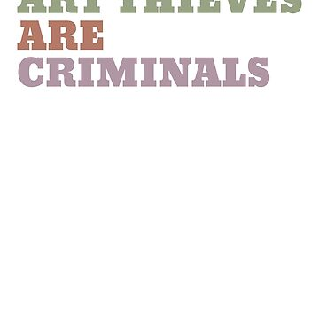 Art Thieves are Criminals by Secularitee