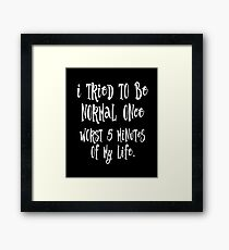 Tried To Be Normal Once Framed Print