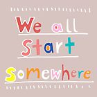 We All Start Somewhere by Annie Riker