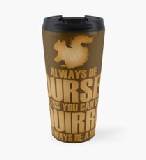Always Be Yourself Squirrel Travel Mug