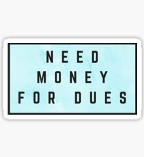 Need Money For Dues (Watercolor Turquoise) Sticker