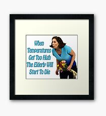 When Temperatures Get Too High The Elderly Will Start To Die Framed Print