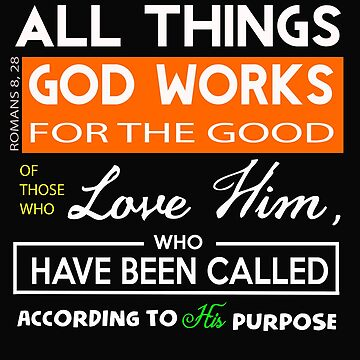 God works for the good by STdesigns
