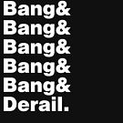 Bang x6 and Derail by JungleCrews