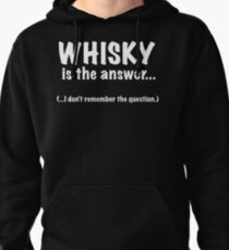 Whisky Is The Answer Pullover Hoodie