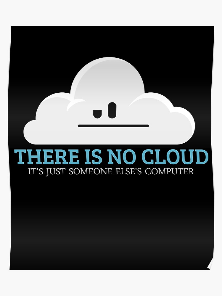 There Is No Cloud Tech Humor Funny | Poster