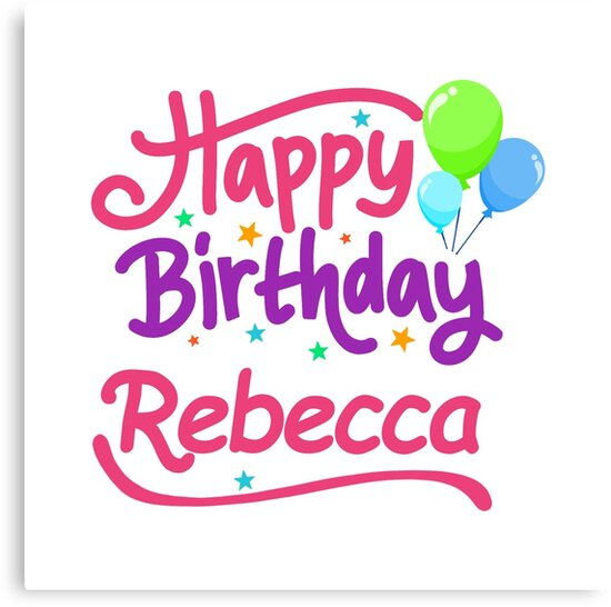 """Happy Birthday Rebecca"" Canvas Print By PM-Names"
