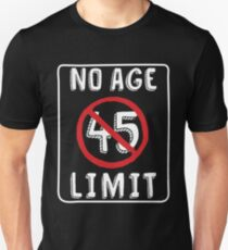 No Age Limit 45th Birthday Gifts Funny B Day For 45 Year Old Unisex T