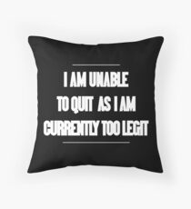 I am unable to quit as I am currently too legit Funny Geek Nerd Throw Pillow