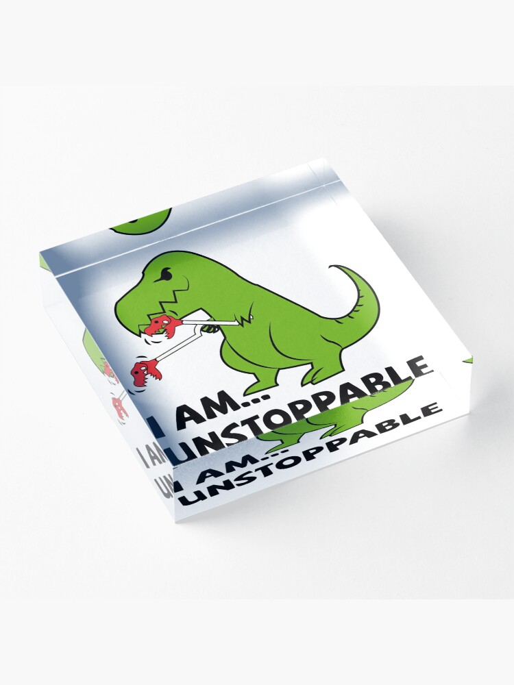 Alternate view of I am unstoppable T-rex Acrylic Block