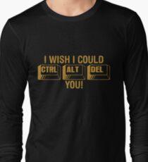 I Wish I Could Control Alt Delete You Long Sleeve T-Shirt
