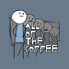 All of the Coffee by stonestreet