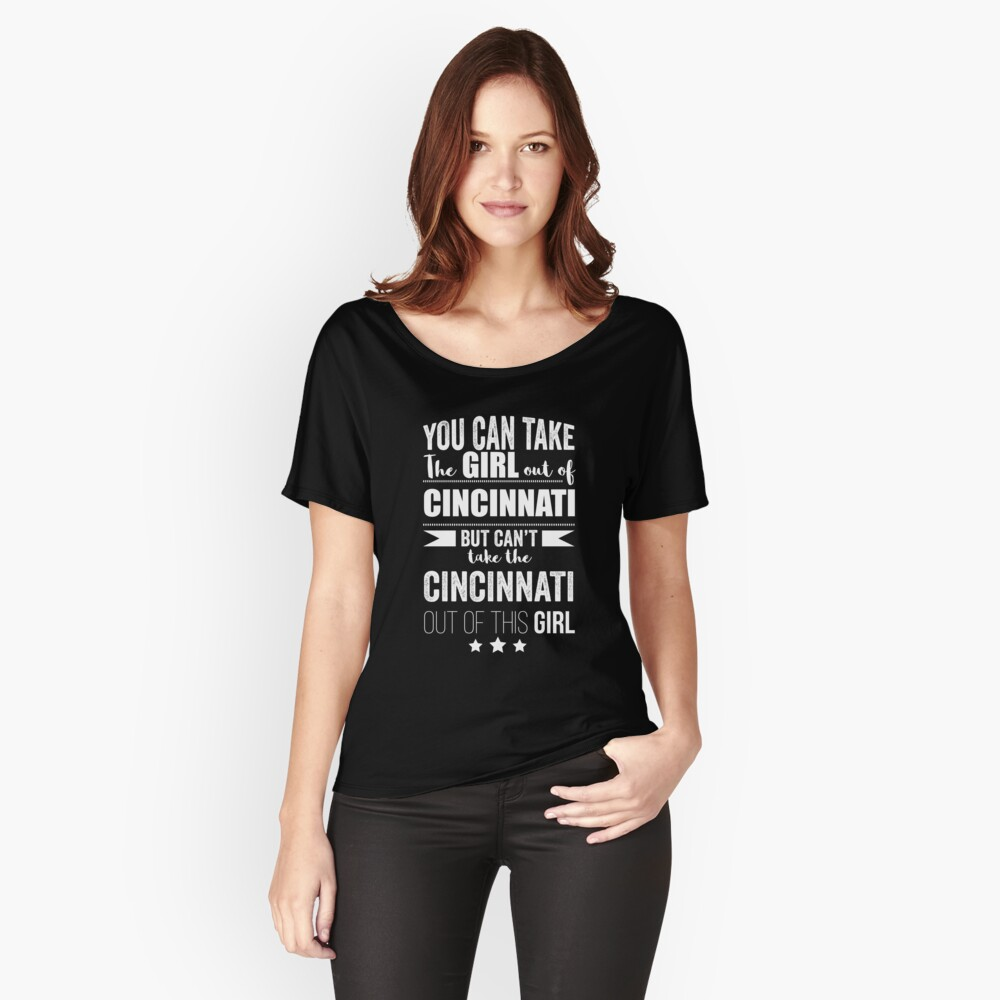 Can take the girl out Cincinnati but Can't take the Cincinnati Ohio out of the Girl Women's Relaxed Fit T-Shirt Front
