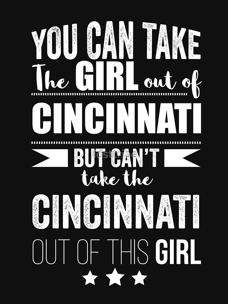 Can take the girl out Cincinnati but Can't take the Cincinnati Ohio out of the Girl by losttribe