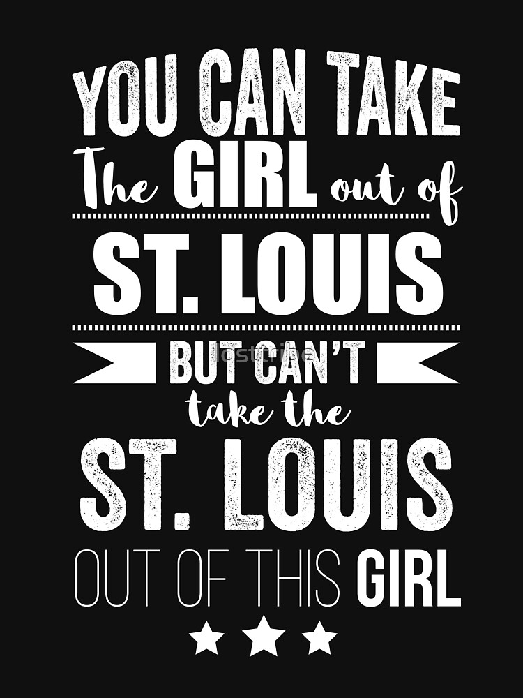 Can take girl out of St Louis but Can't take the St Louis out of the Girl by losttribe