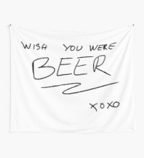 wish you were beer - isn't it funny? Wall Tapestry