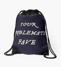 YOUR PROBLEMATIC FAVE Drawstring Bag