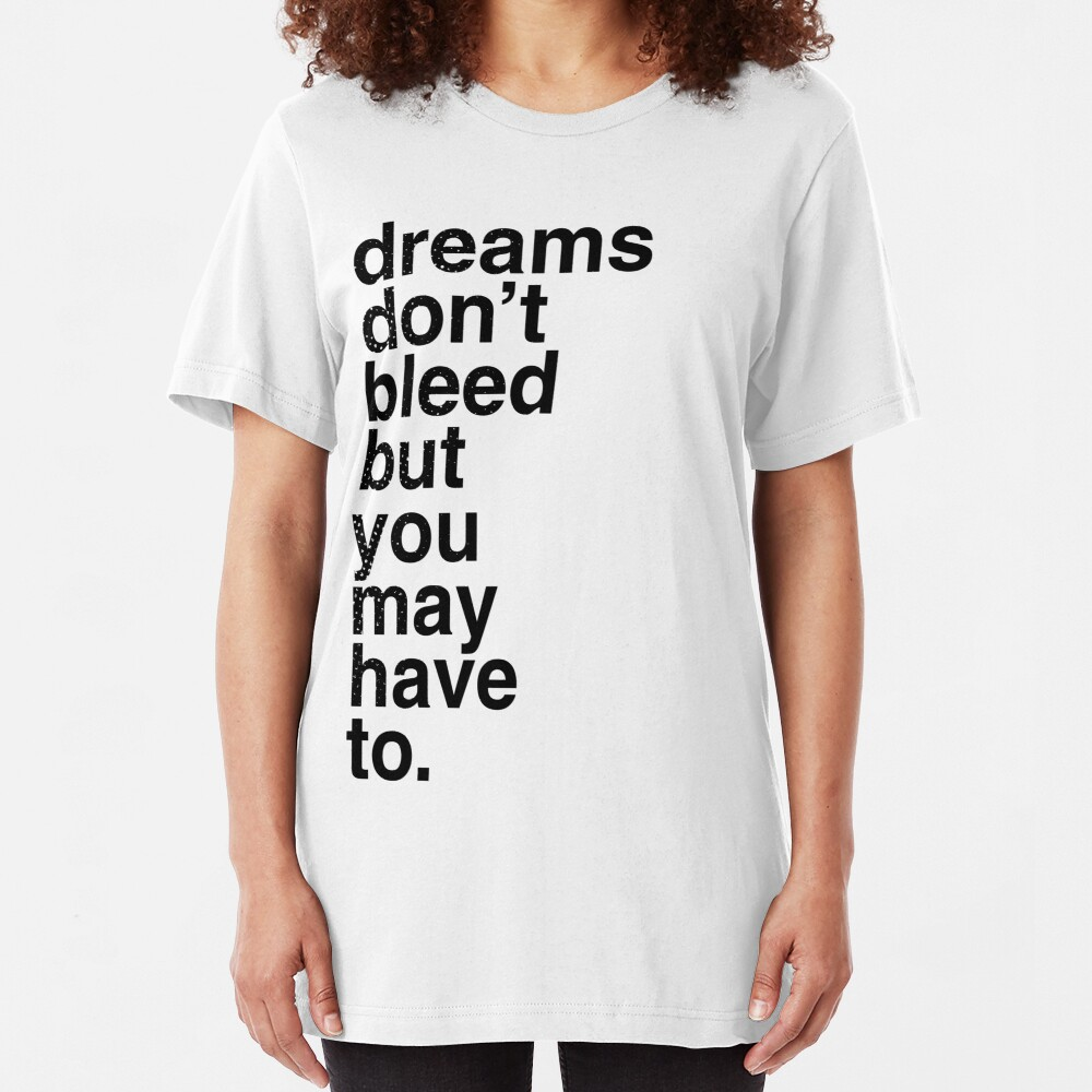 Dreams don't bleed but you may have to. Slim Fit T-Shirt