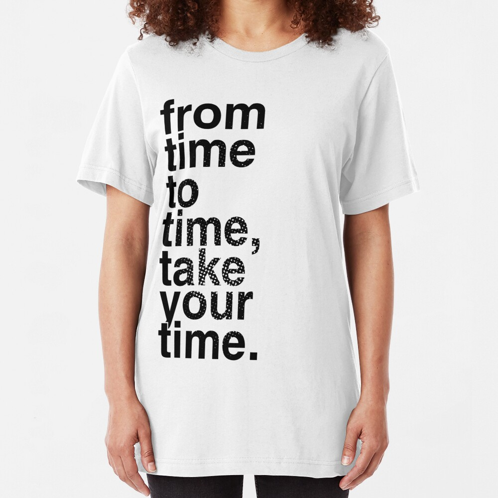 From time to time, take your time. Slim Fit T-Shirt