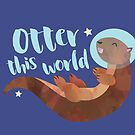 Otter this world! Otter pun by hitechmom