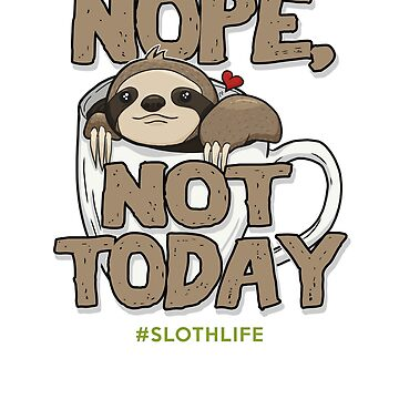 Nope Not Today Sloth Life Coffee Cute Funny Shirt by FanaticTee
