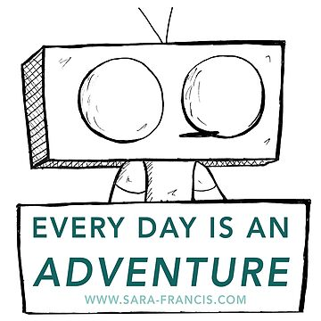 Every Day is An Adventure (Wobot) by SaraFrancis