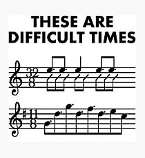These Are Difficult Times, Sheet Music Pun Musician Gift - With Bars and Treble Clef | Trumpet, Piano, Guitar or Violin Photographic Print