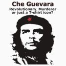 Che Guevara - Revolutionary, Murderer or just a T-shirt icon? by figjam66
