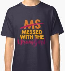 MS Messed with the Wrong Girl! Multiple Sclerosis Gift | Support & Awareness for Your Loved Ones - Walk Proud For A Cure! Classic T-Shirt