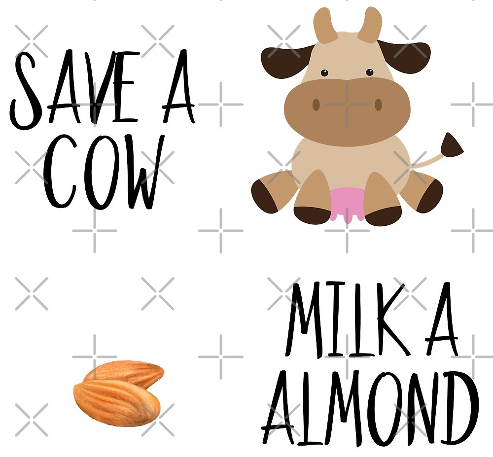 Save A Cow Milk An Almond Vegan  by ColorFlowArt