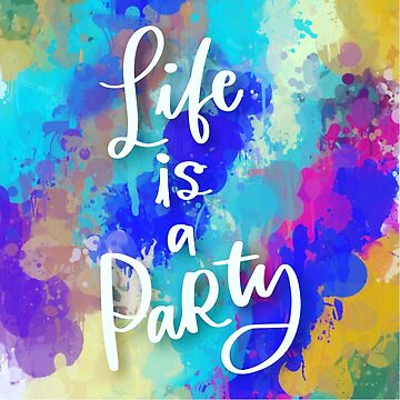 Life is a Party,abstract background, colorful drip paint art, digital art,digital painting, modern art, typography,trendy,fun by love999