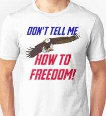 Don't Tell Me How To Freedom Unisex T-Shirt