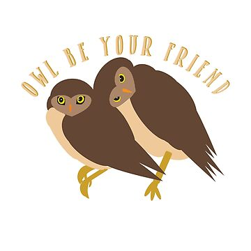 Owl Be Your Friend by awkwarddesignco