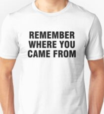 Remember where you came from Unisex T-Shirt