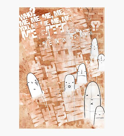 Me, Me, Me, You Photographic Print